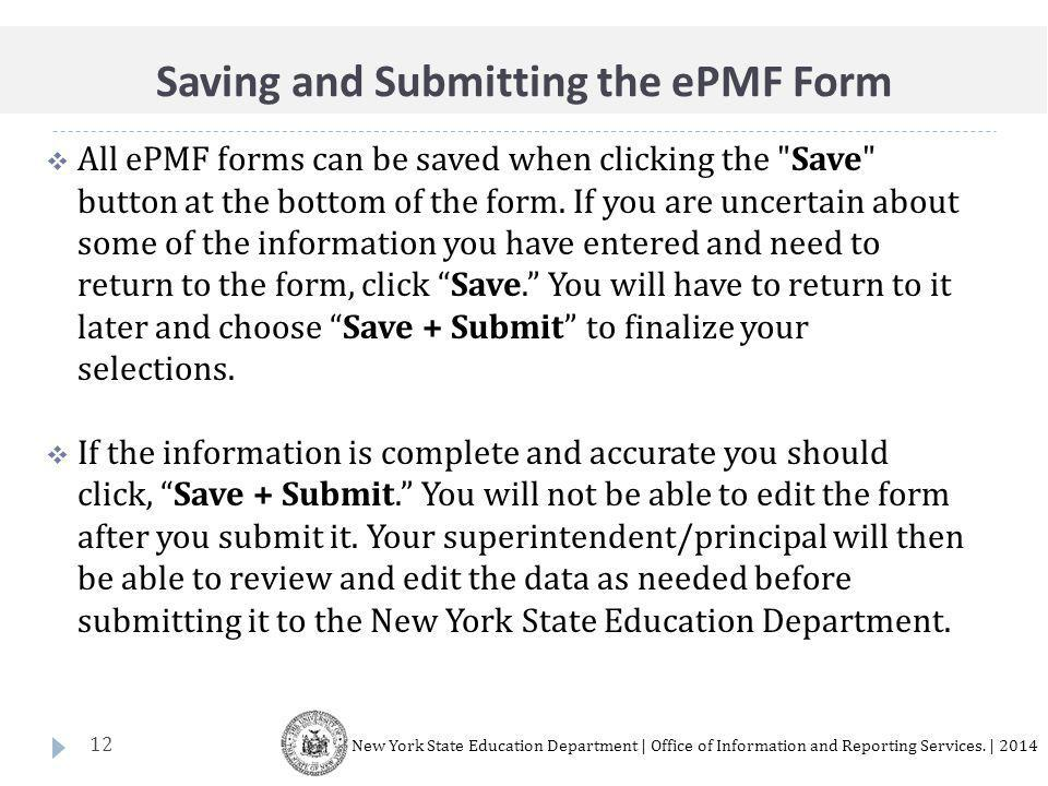 12  All ePMF forms can be saved when clicking the Save button at the bottom of the form.