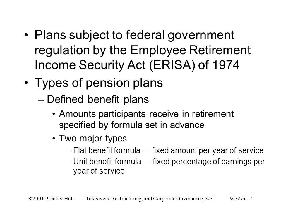 ©2001 Prentice Hall Takeovers, Restructuring, and Corporate Governance, 3/e Weston - 4 Plans subject to federal government regulation by the Employee