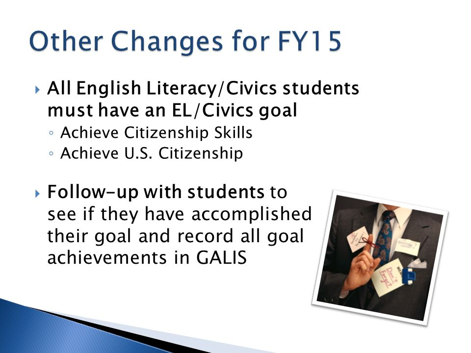  All English Literacy/Civics students must have an EL/Civics goal ◦ Achieve Citizenship Skills ◦ Achieve U.S.