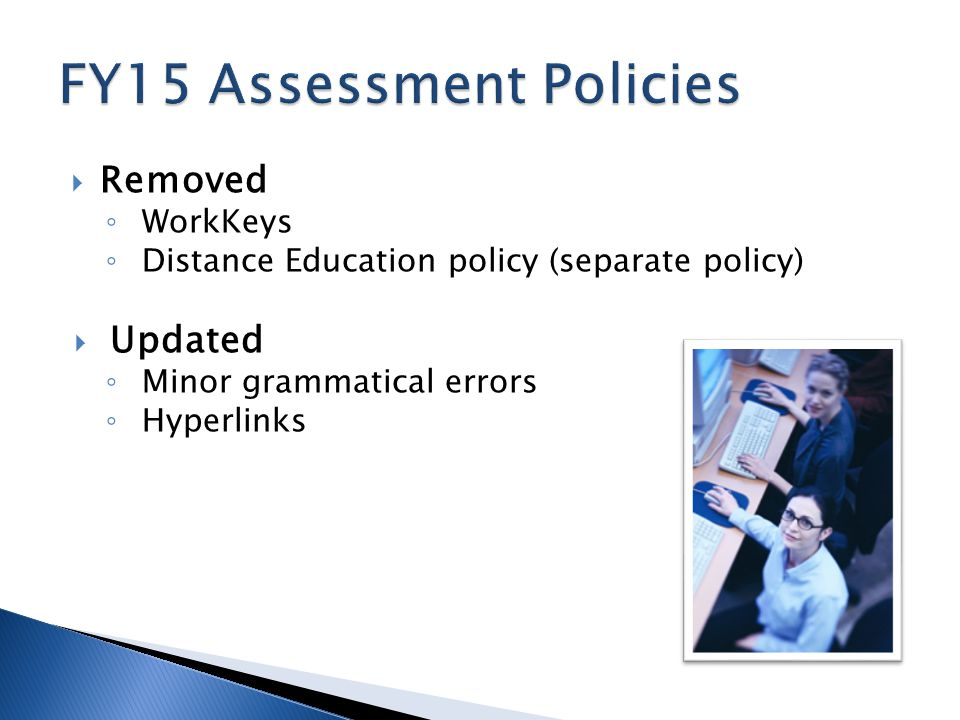  Removed ◦ WorkKeys ◦ Distance Education policy (separate policy)  Updated ◦ Minor grammatical errors ◦ Hyperlinks