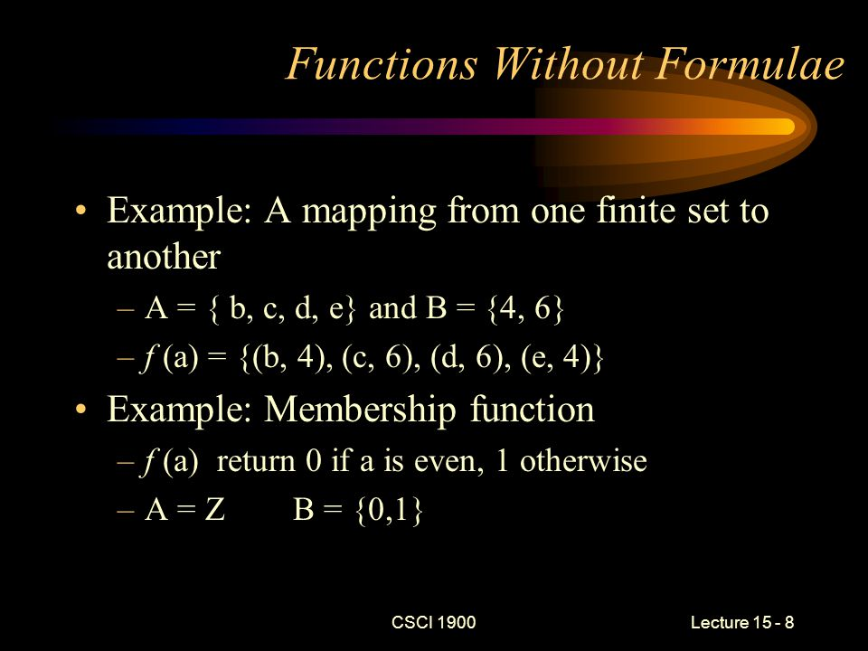 CSCI 1900 Lecture 15 - 19 Key Concepts Summary Definition of a function Representation of a function Composition Special types of functions Theorems on functions Reading for next lecture –Kolman - Section 5.2, 5.3