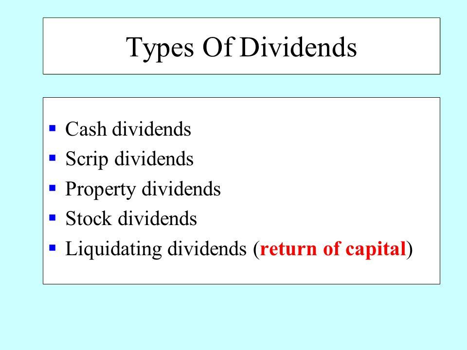 Types Of Dividends  Cash dividends  Scrip dividends  Property dividends  Stock dividends  Liquidating dividends (return of capital)