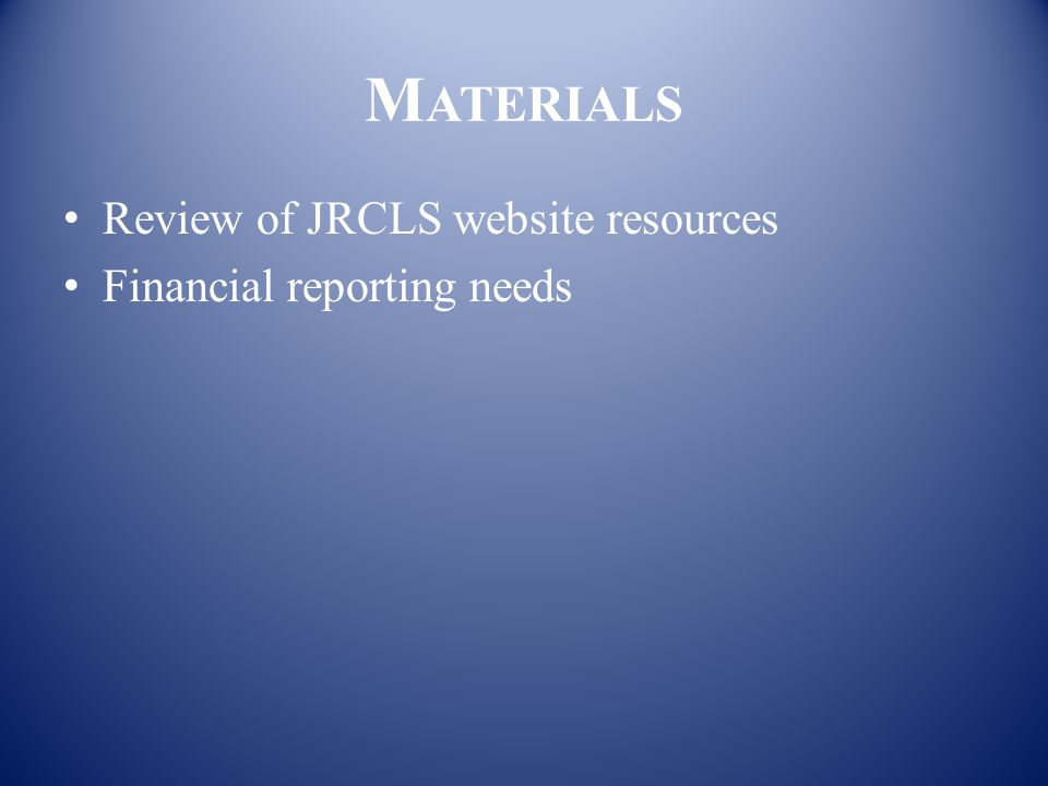 M ATERIALS Review of JRCLS website resources Financial reporting needs
