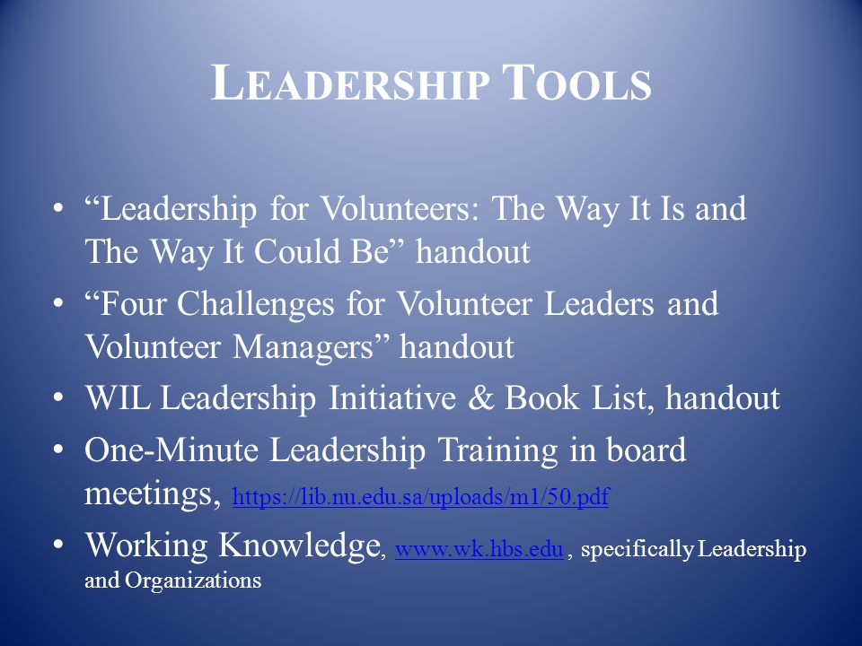"L EADERSHIP T OOLS ""Leadership for Volunteers: The Way It Is and The Way It Could Be"" handout ""Four Challenges for Volunteer Leaders and Volunteer Man"