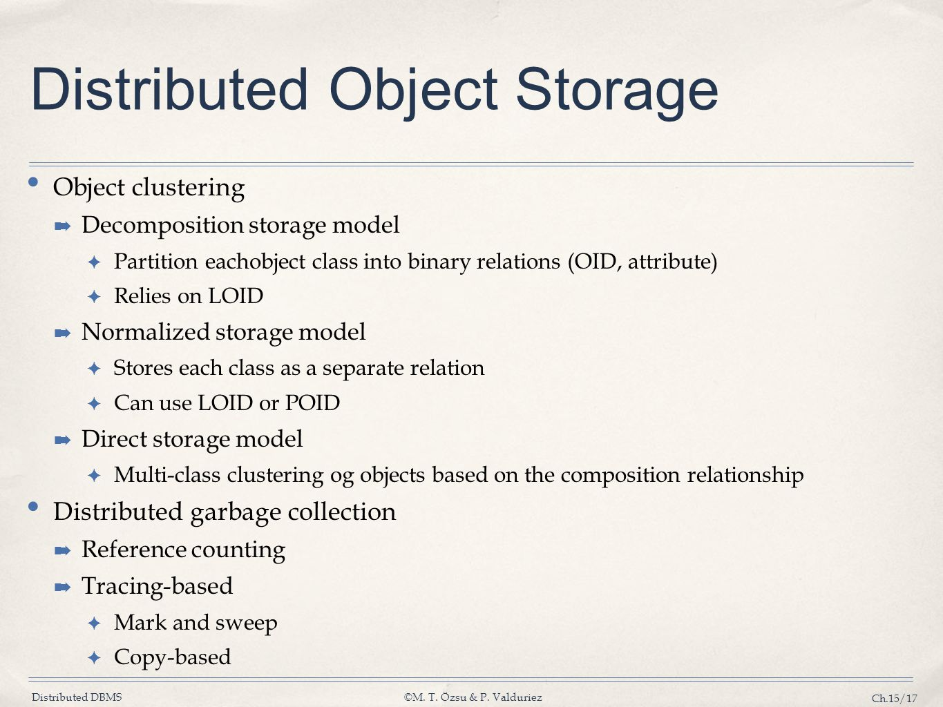 Distributed DBMS©M. T. Özsu & P. Valduriez Ch.15/17 Distributed Object Storage Object clustering ➡ Decomposition storage model ✦ Partition eachobject