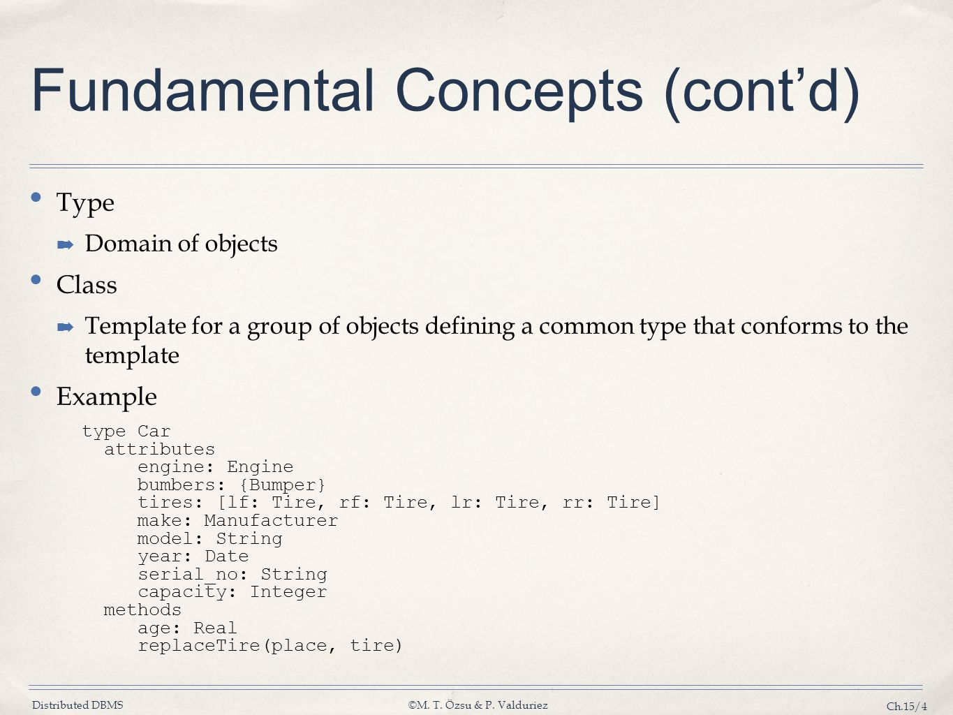 Distributed DBMS©M. T. Özsu & P. Valduriez Ch.15/4 Fundamental Concepts (cont'd) Type ➡ Domain of objects Class ➡ Template for a group of objects defi