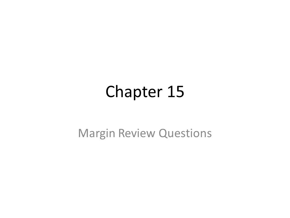 Chapter 15 Margin Review Questions