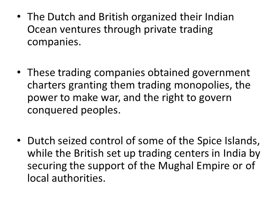 The Dutch and British organized their Indian Ocean ventures through private trading companies.