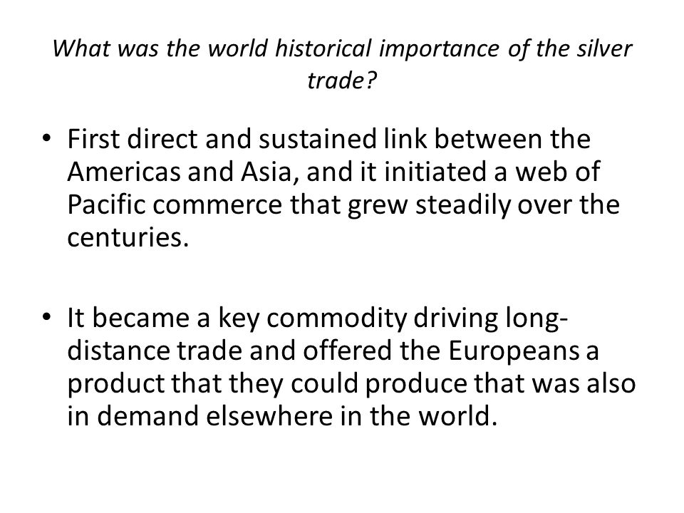 What was the world historical importance of the silver trade.