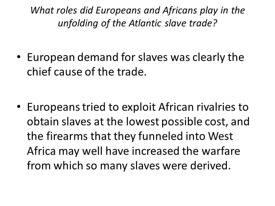 What roles did Europeans and Africans play in the unfolding of the Atlantic slave trade.