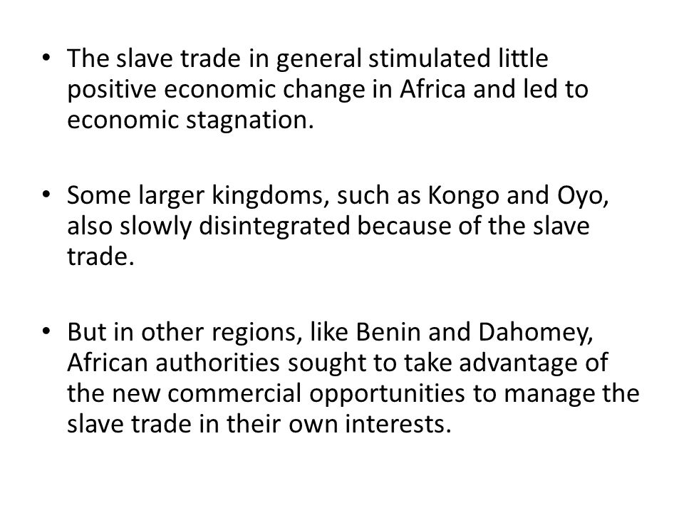 The slave trade in general stimulated little positive economic change in Africa and led to economic stagnation.