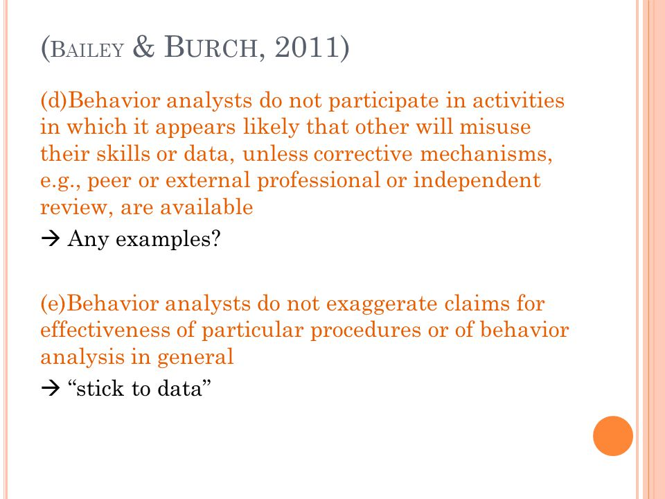 (d)Behavior analysts do not participate in activities in which it appears likely that other will misuse their skills or data, unless corrective mechan