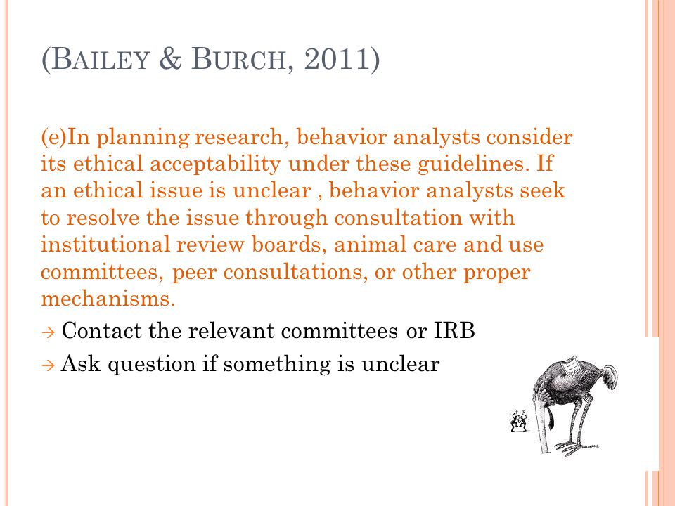 W ITHHOLDING PAYMENT (10.16) The behavior analyst who withholds part of the money earned by the participant until the participant has completed their research involvement must inform the participant of this condition prior to beginning the experiment  conditions must be explained to the participant before the research begins (B AILEY & B URCH, 2011)
