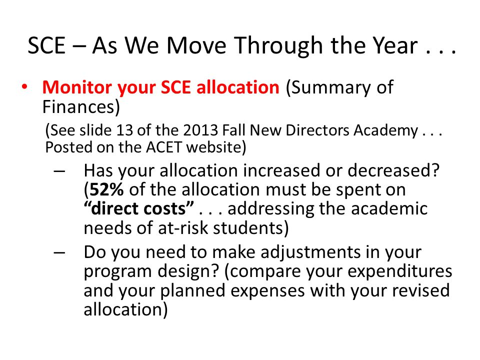 SCE – As We Move Through the Year... Monitor your SCE allocation (Summary of Finances) ( See slide 13 of the 2013 Fall New Directors Academy... Posted