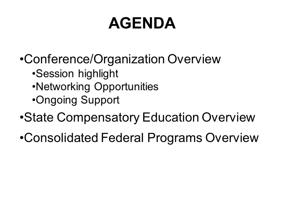 AGENDA Conference/Organization Overview Session highlight Networking Opportunities Ongoing Support State Compensatory Education Overview Consolidated Federal Programs Overview
