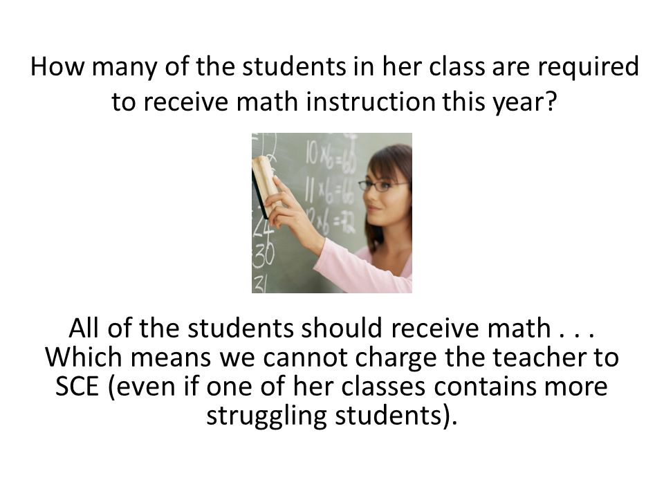How many of the students in her class are required to receive math instruction this year? All of the students should receive math... Which means we ca