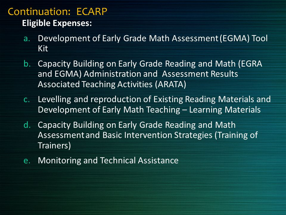 Continuation: ECARP Eligible Expenses: a.Development of Early Grade Math Assessment (EGMA) Tool Kit b.Capacity Building on Early Grade Reading and Mat