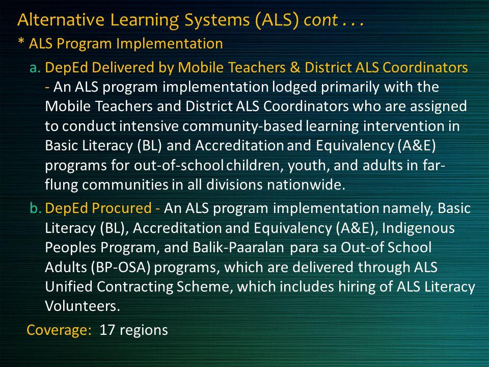 * ALS Program Implementation a.DepEd Delivered by Mobile Teachers & District ALS Coordinators - An ALS program implementation lodged primarily with th