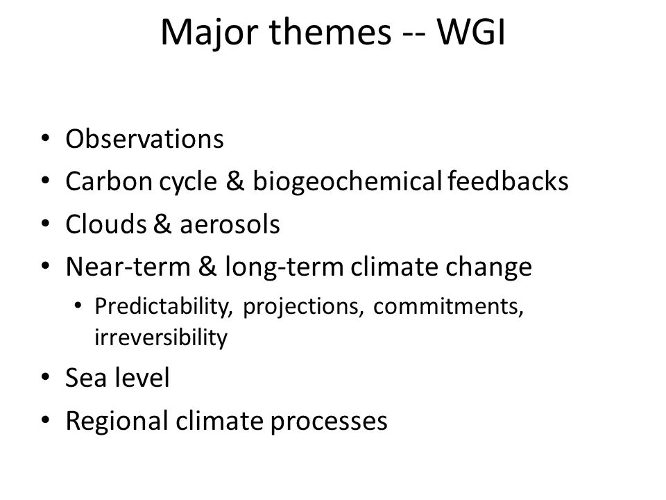 Major themes -- WGI Observations Carbon cycle & biogeochemical feedbacks Clouds & aerosols Near-term & long-term climate change Predictability, projec