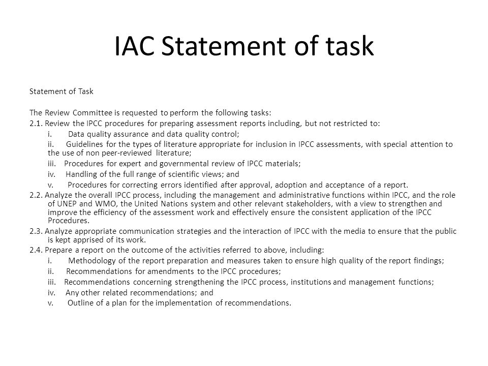 IAC Statement of task Statement of Task The Review Committee is requested to perform the following tasks: 2.1. Review the IPCC procedures for preparin