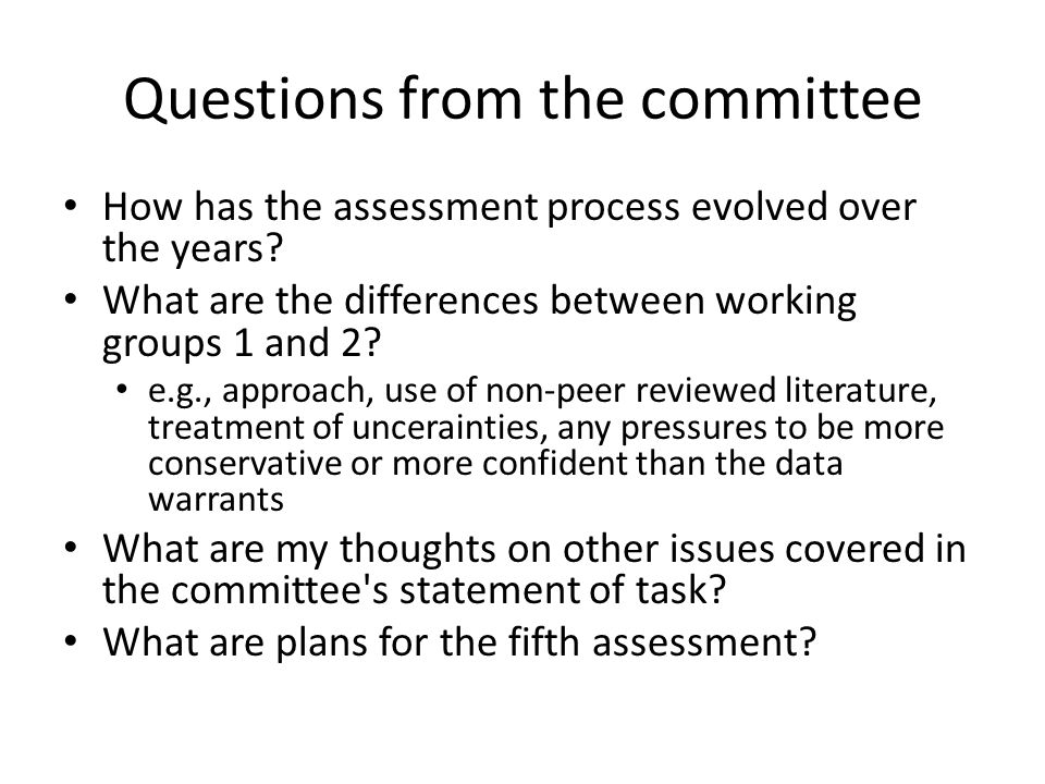Questions from the committee How has the assessment process evolved over the years.