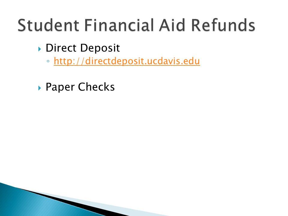  Direct Deposit ◦ http://directdeposit.ucdavis.edu http://directdeposit.ucdavis.edu  Paper Checks