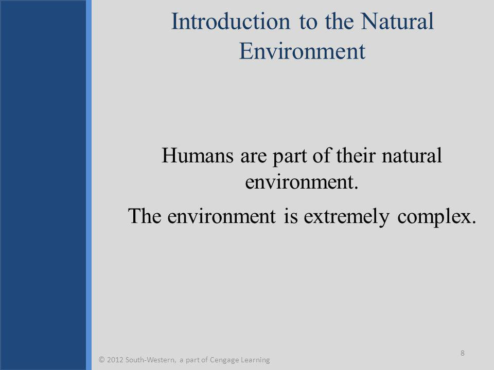 Important and Helpful Environmental Terms 9 © 2012 South-Western, a part of Cengage Learning EnvironmentCycle Carbon NeutralThreshold Carrying CapacityPollution EntropyIrreversibility EcosystemSustainability Niche