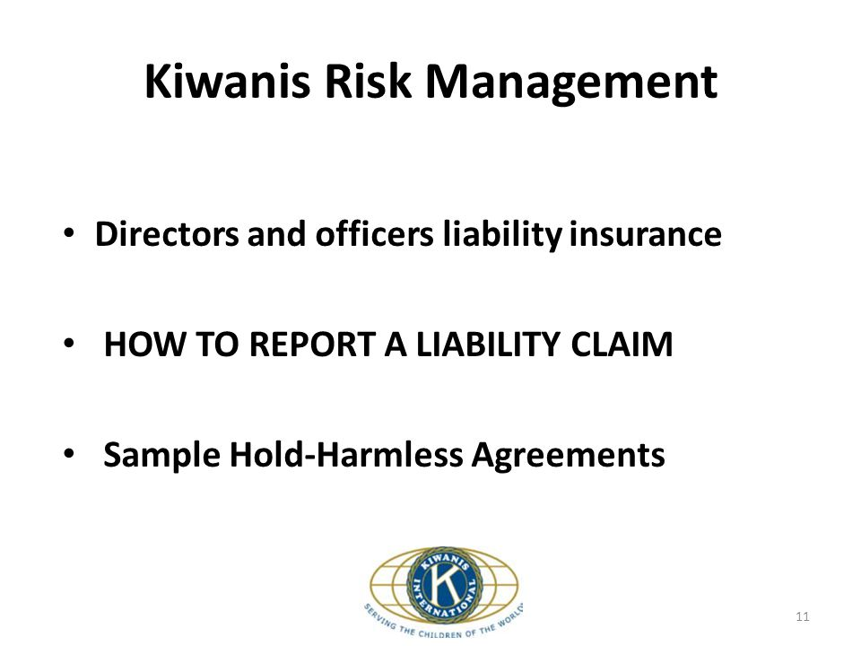 Kiwanis Risk Management Directors and officers liability insurance HOW TO REPORT A LIABILITY CLAIM Sample Hold-Harmless Agreements 11