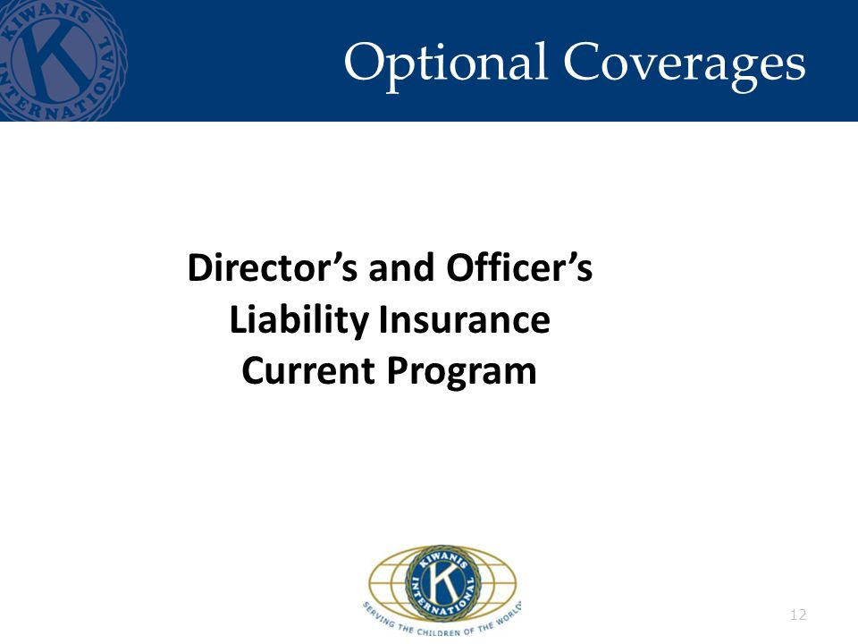 Optional Coverages 12 Director's and Officer's Liability Insurance Current Program