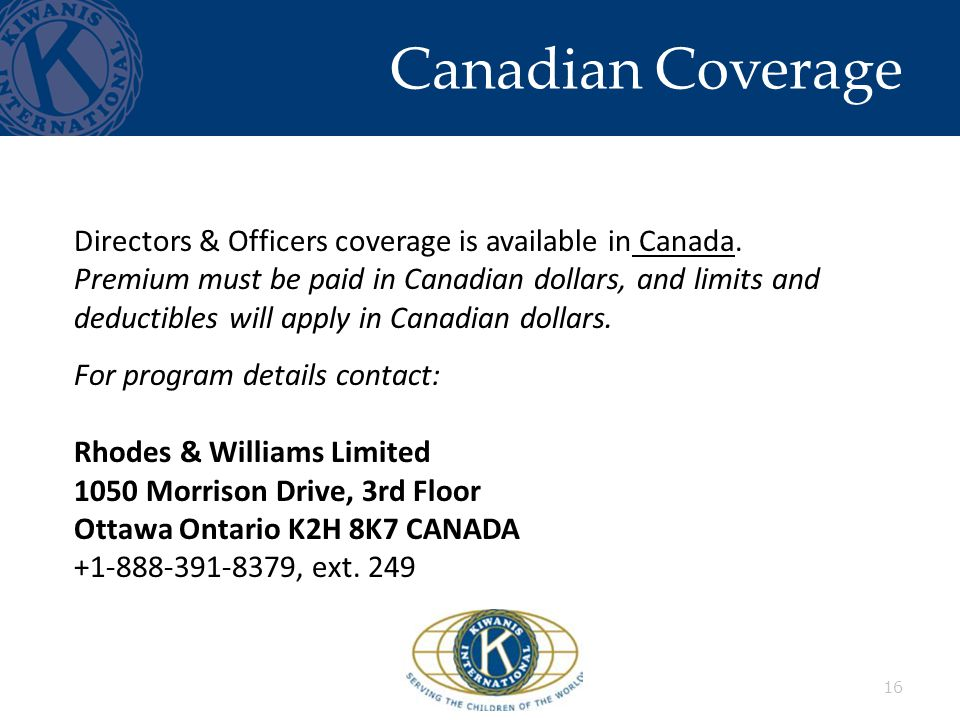 Canadian Coverage 16 Directors & Officers coverage is available in Canada.