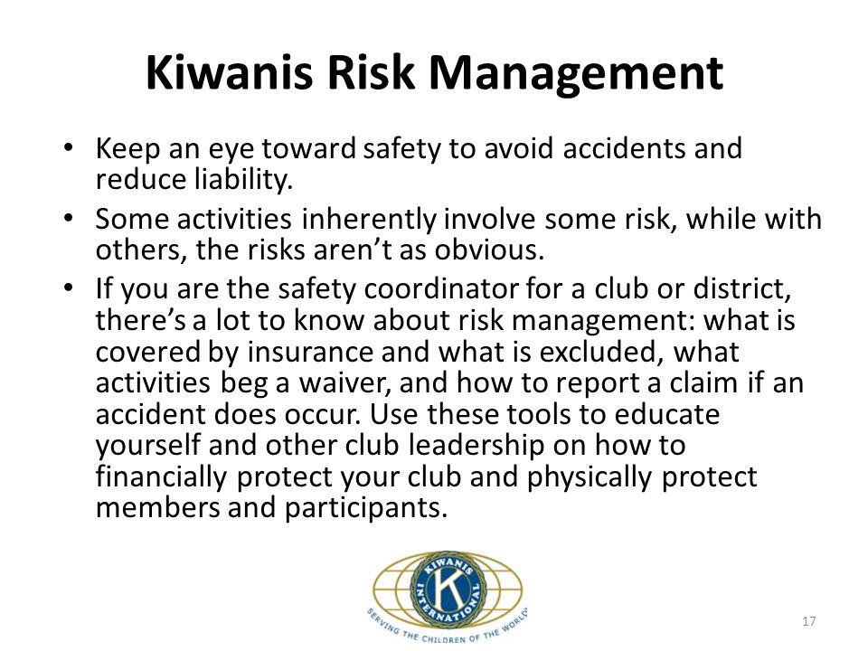 Kiwanis Risk Management Keep an eye toward safety to avoid accidents and reduce liability.