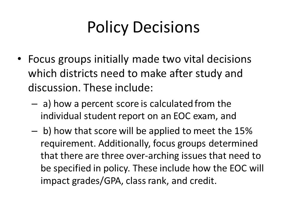 Policy Decisions Focus groups initially made two vital decisions which districts need to make after study and discussion.