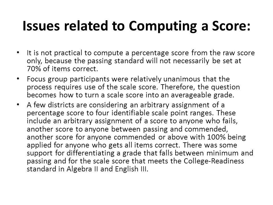 Issues related to Computing a Score: It is not practical to compute a percentage score from the raw score only, because the passing standard will not