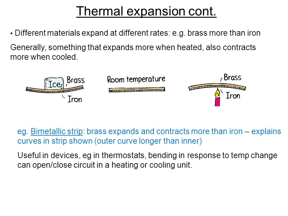 Thermal expansion cont. Different materials expand at different rates: e.g.