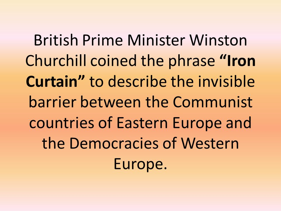 """British Prime Minister Winston Churchill coined the phrase """"Iron Curtain"""" to describe the invisible barrier between the Communist countries of Eastern"""