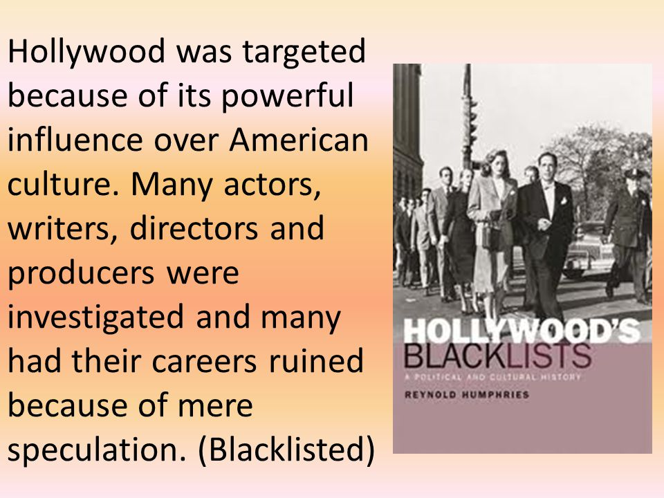 Hollywood was targeted because of its powerful influence over American culture. Many actors, writers, directors and producers were investigated and ma