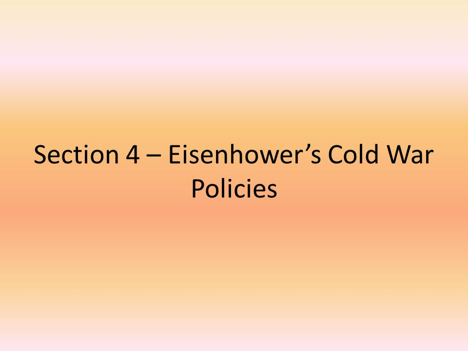 Section 4 – Eisenhower's Cold War Policies