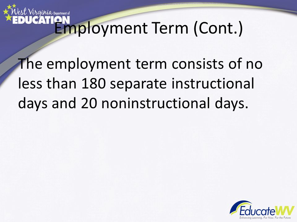 Employment Term (Cont.) The employment term consists of no less than 180 separate instructional days and 20 noninstructional days.