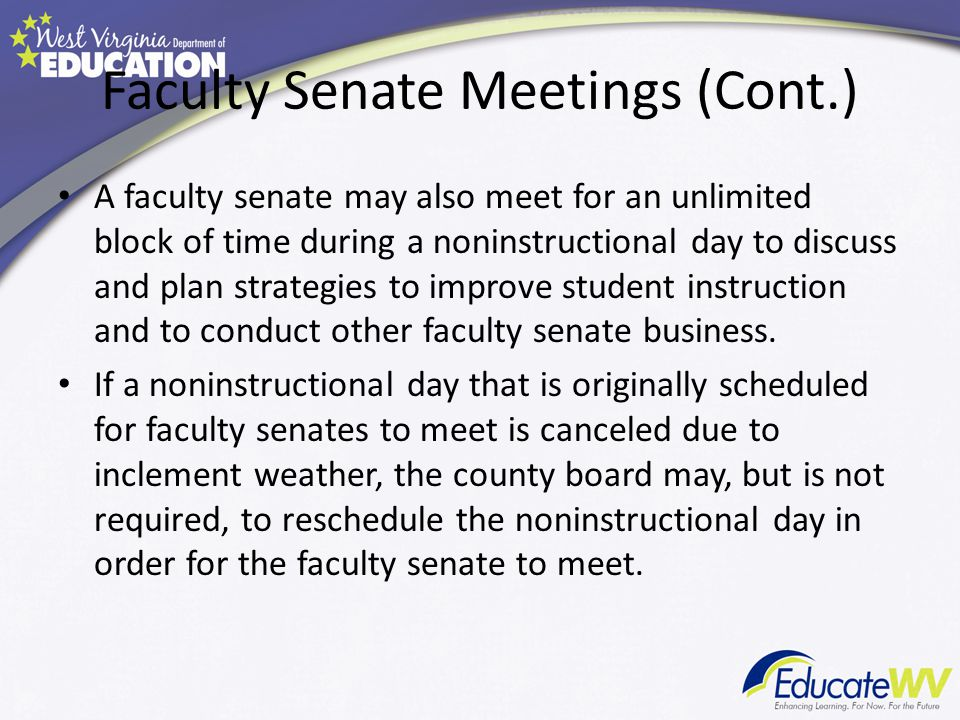 Faculty Senate Meetings (Cont.) A faculty senate may also meet for an unlimited block of time during a noninstructional day to discuss and plan strategies to improve student instruction and to conduct other faculty senate business.