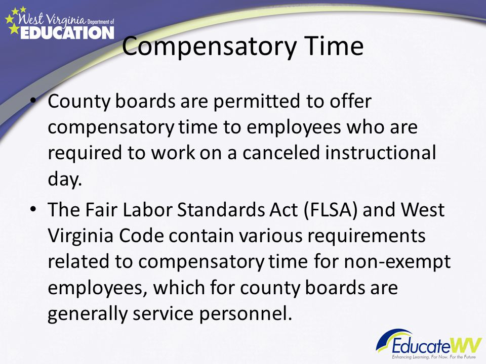 Compensatory Time County boards are permitted to offer compensatory time to employees who are required to work on a canceled instructional day.