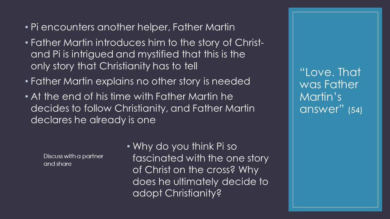 """Love. That was Father Martin's answer"" (54) Pi encounters another helper, Father Martin Father Martin introduces him to the story of Christ- and Pi i"