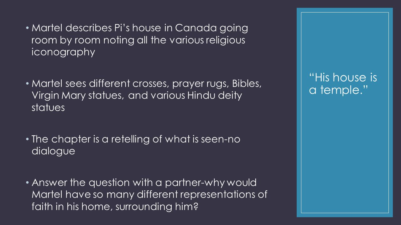 """His house is a temple."" Martel describes Pi's house in Canada going room by room noting all the various religious iconography Martel sees different c"