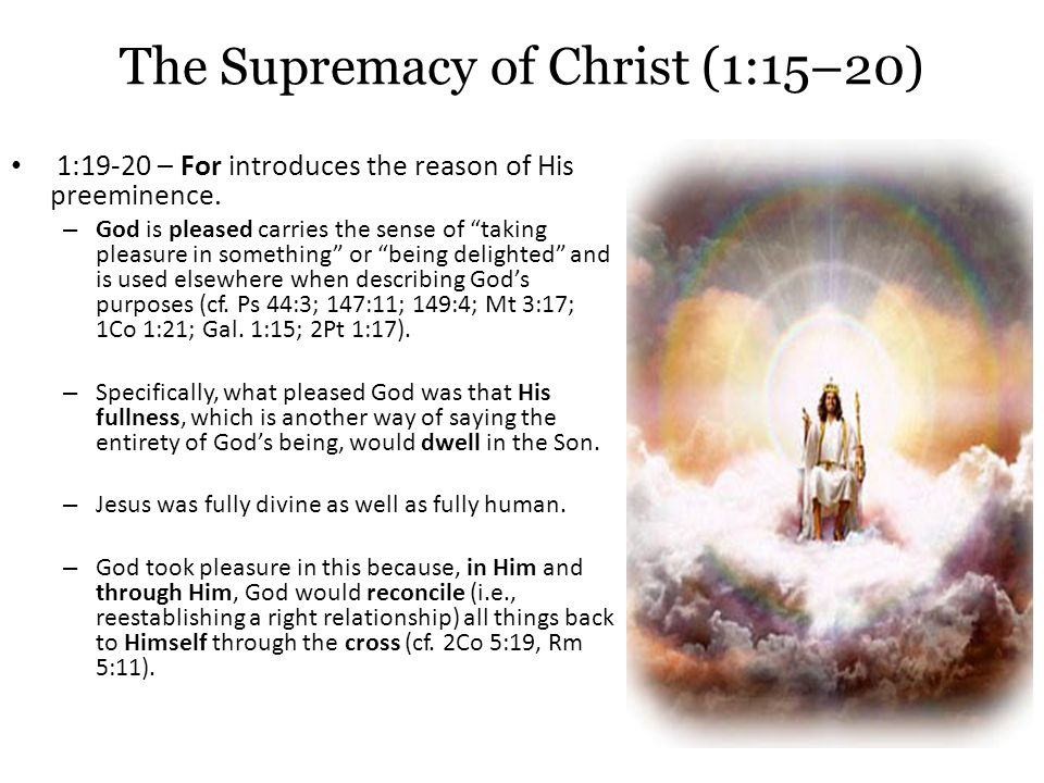 The Supremacy of Christ (1:15–20) 1:19-20 – For introduces the reason of His preeminence.