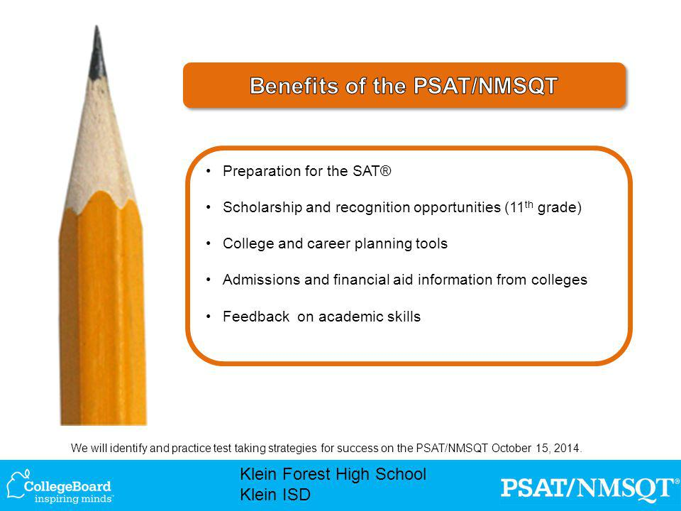 We will identify and practice test taking strategies for success on the PSAT/NMSQT October 15, 2014.