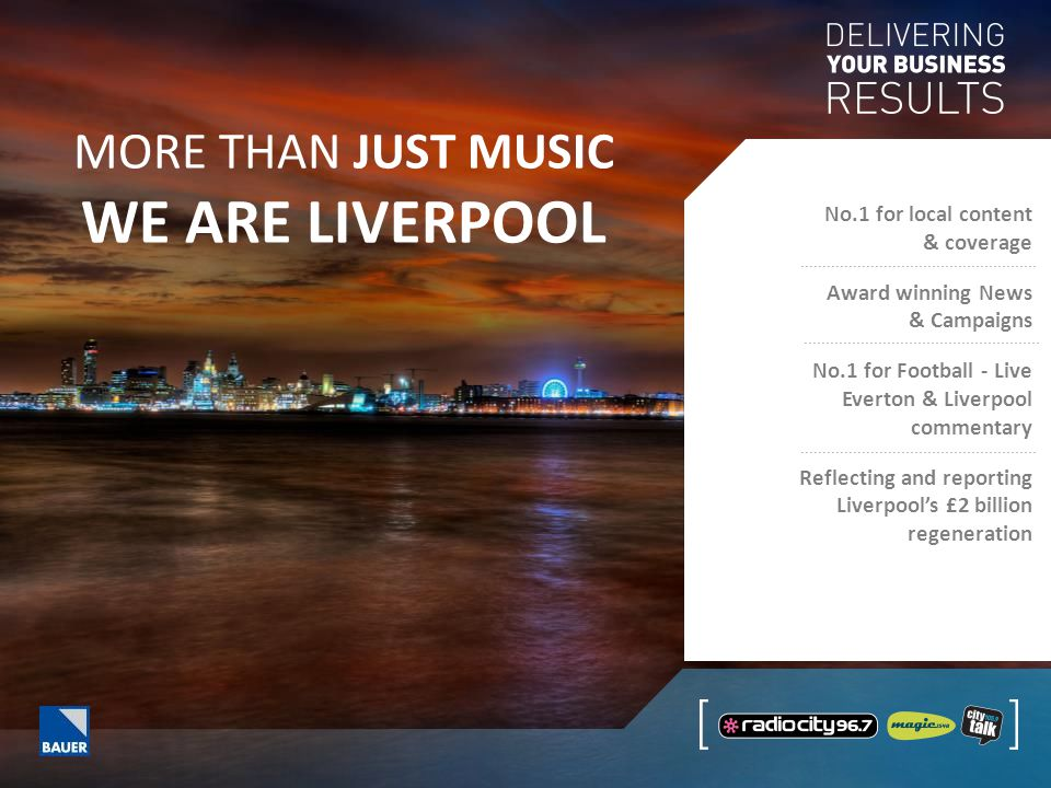 MORE THAN JUST MUSIC WE ARE LIVERPOOL No.1 for local content & coverage Award winning News & Campaigns No.1 for Football - Live Everton & Liverpool commentary Reflecting and reporting Liverpool's £2 billion regeneration