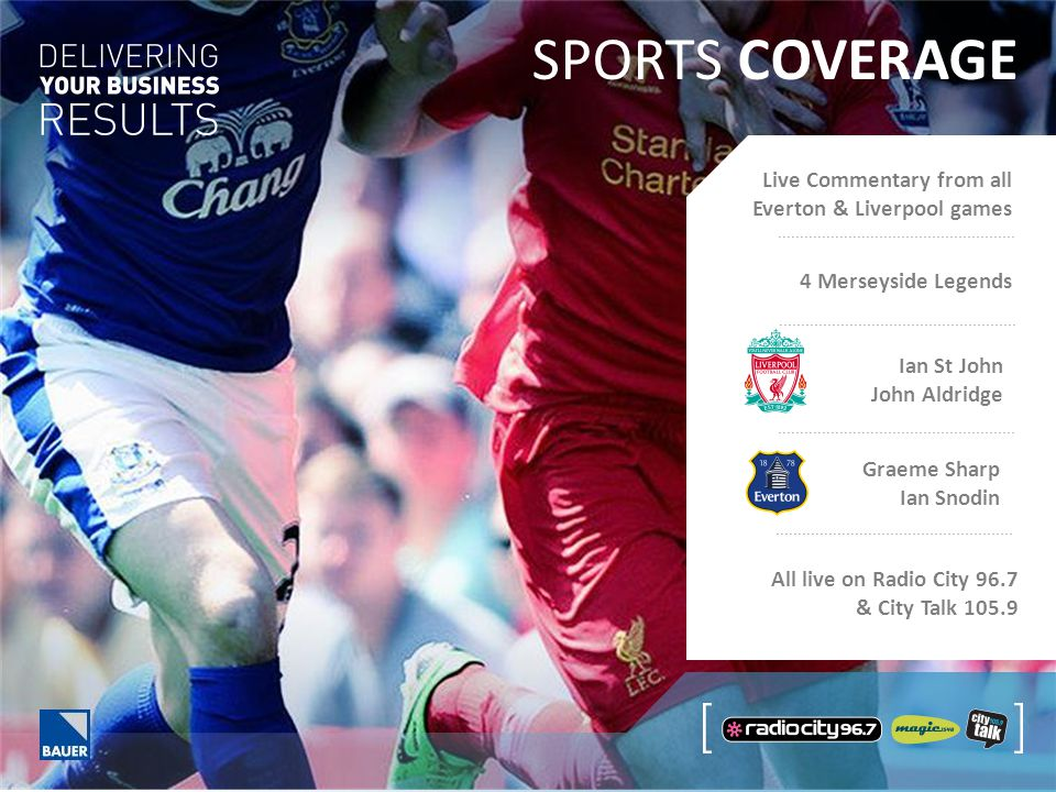 SPORTS COVERAGE Live Commentary from all Everton & Liverpool games All live on Radio City 96.7 & City Talk 105.9 Ian St John John Aldridge Graeme Sharp Ian Snodin 4 Merseyside Legends