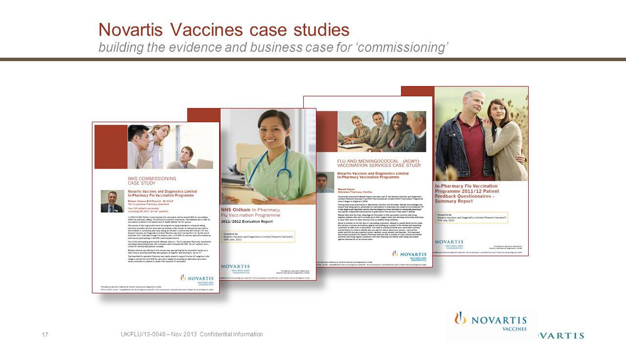 Novartis Vaccines case studies building the evidence and business case for 'commissioning' 17 UK/FLU/13-0046 – Nov 2013 Confidential Information