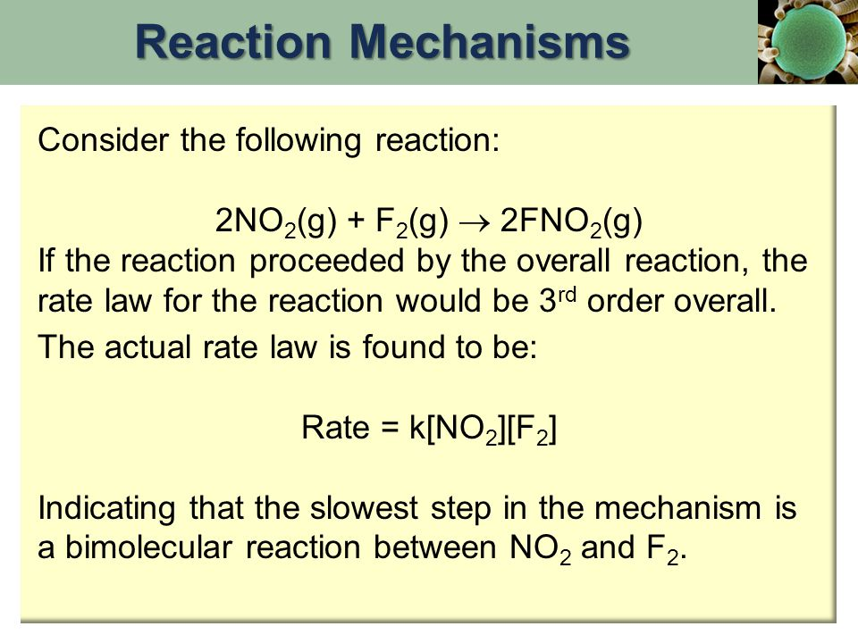 Consider the following reaction: 2NO 2 (g) + F 2 (g)  2FNO 2 (g) If the reaction proceeded by the overall reaction, the rate law for the reaction wou