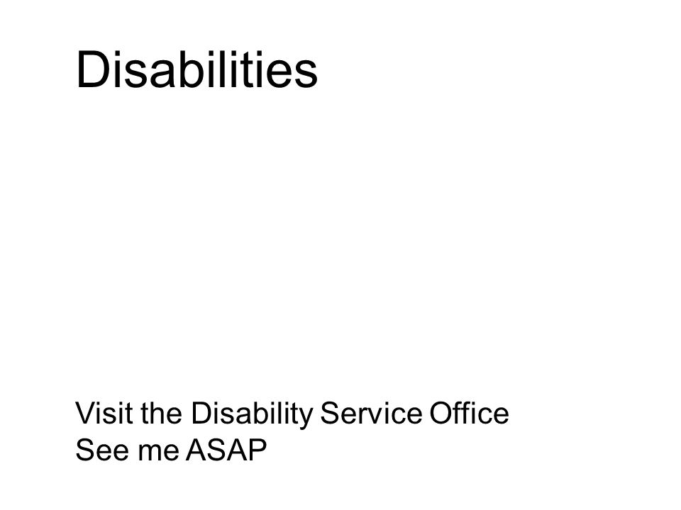 Disabilities Visit the Disability Service Office See me ASAP
