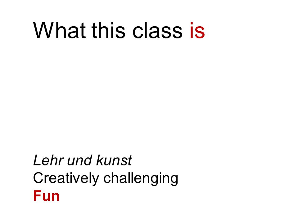 What this class is Lehr und kunst Creatively challenging Fun
